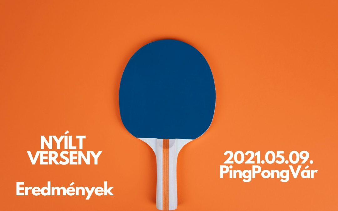 Nyílt Verseny 2021.05.09. EREDMÉNYEK
